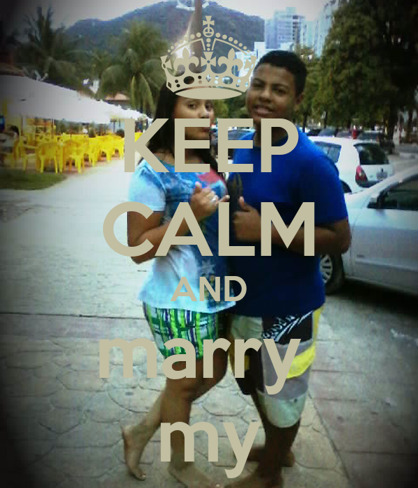 KEEP CALM AND marry  my