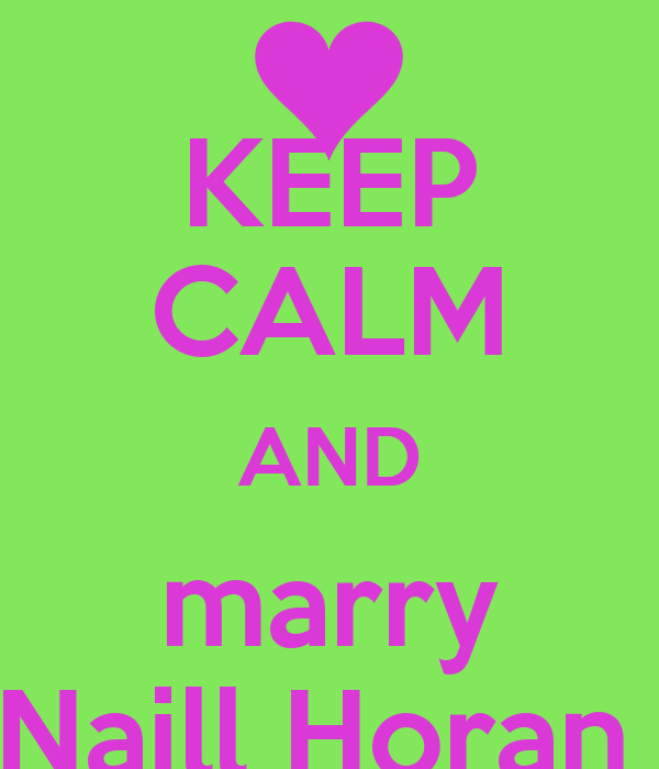 KEEP CALM AND marry Naill Horan