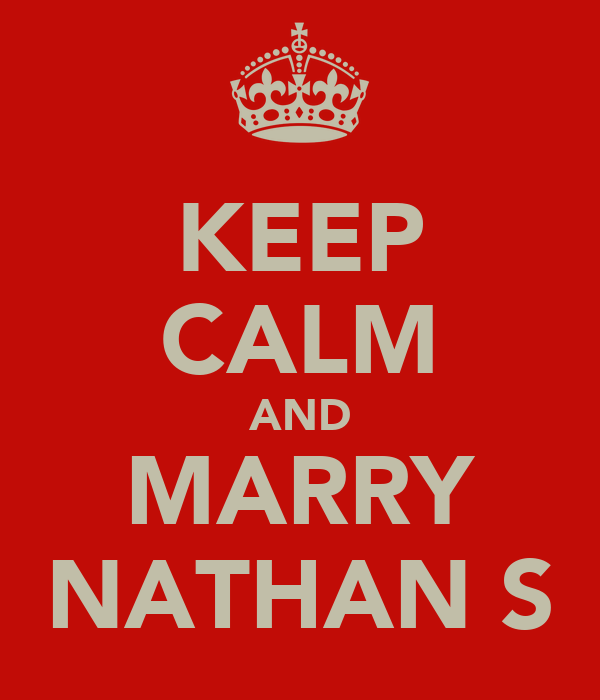 KEEP CALM AND MARRY NATHAN S