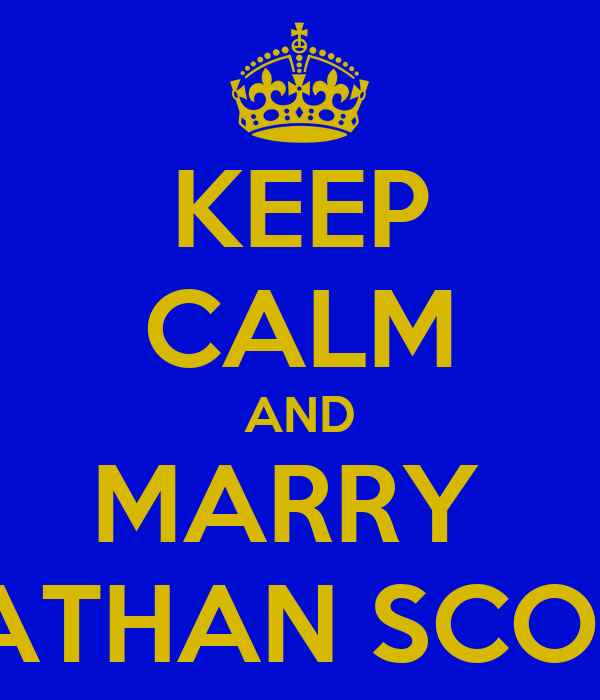 KEEP CALM AND MARRY  NATHAN SCOTT