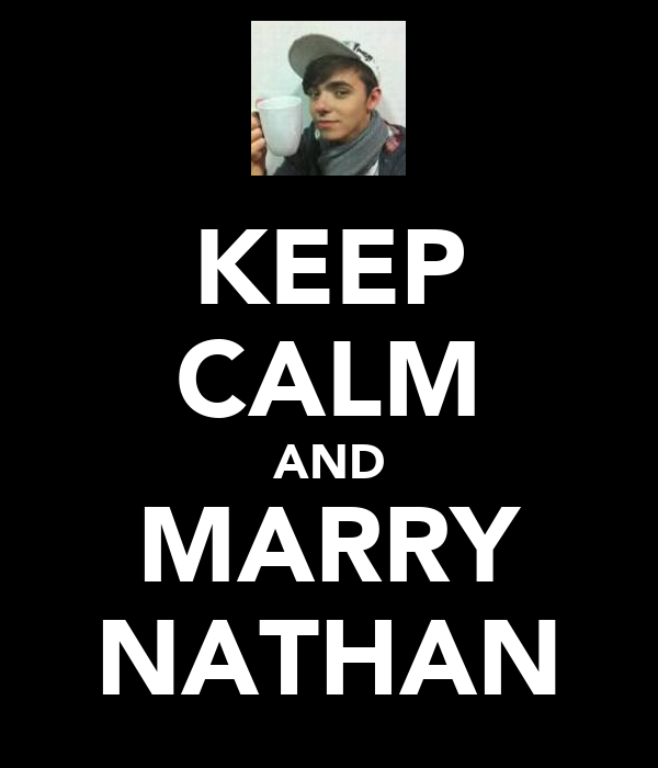 KEEP CALM AND MARRY NATHAN