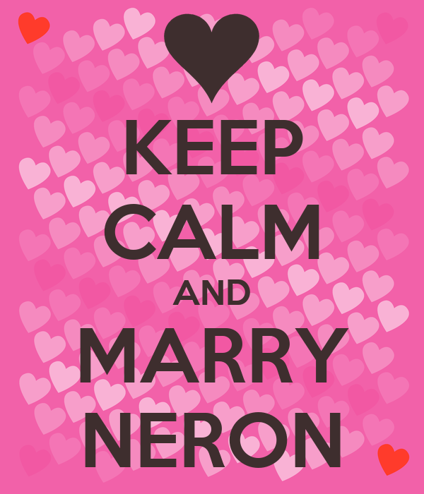 KEEP CALM AND MARRY NERON