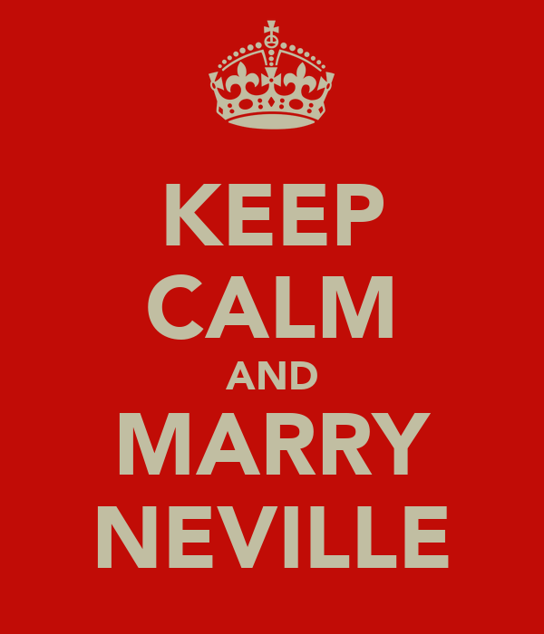 KEEP CALM AND MARRY NEVILLE
