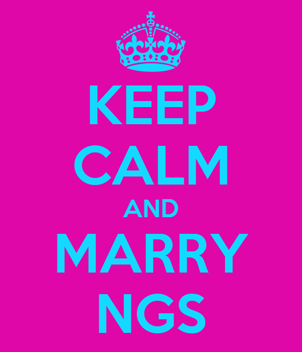 KEEP CALM AND MARRY NGS