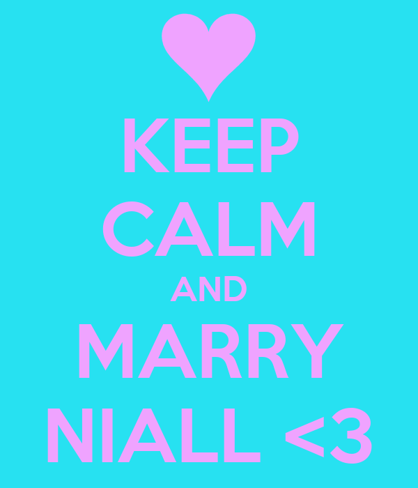 KEEP CALM AND MARRY NIALL <3