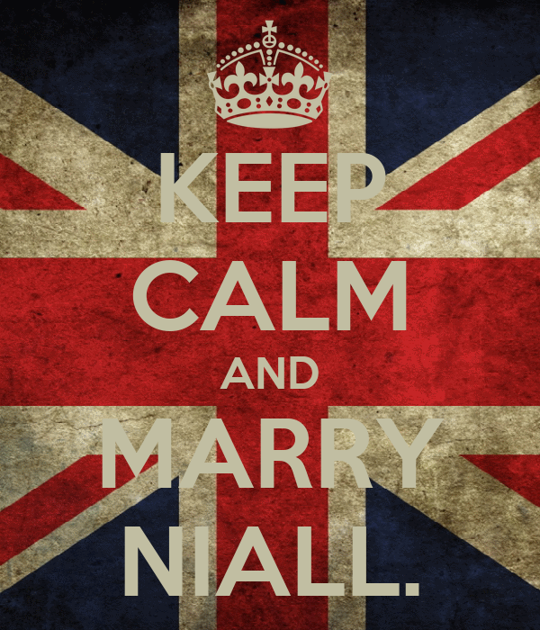 KEEP CALM AND MARRY NIALL.