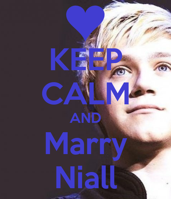 KEEP CALM AND Marry Niall