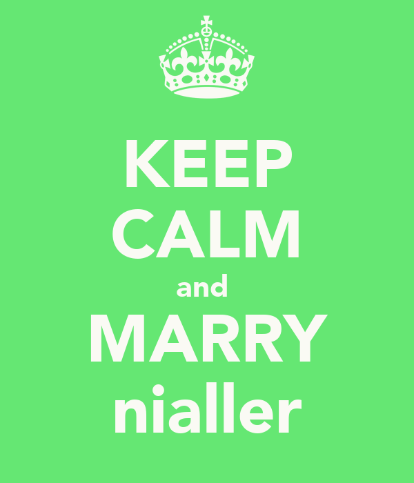 KEEP CALM and  MARRY nialler