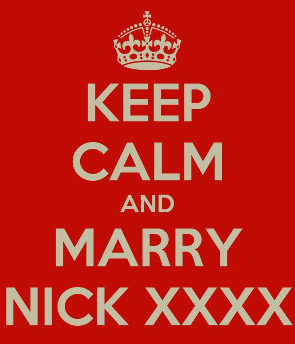KEEP CALM AND MARRY NICK XXXX