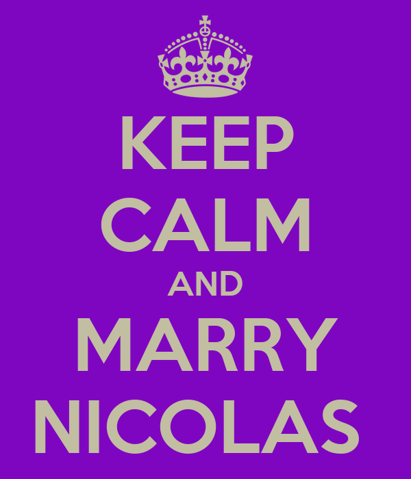 KEEP CALM AND MARRY NICOLAS
