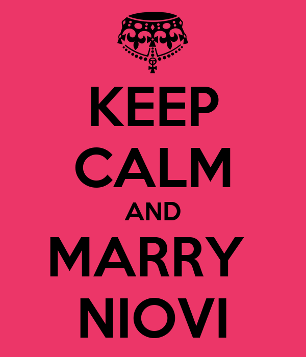 KEEP CALM AND MARRY  NIOVI
