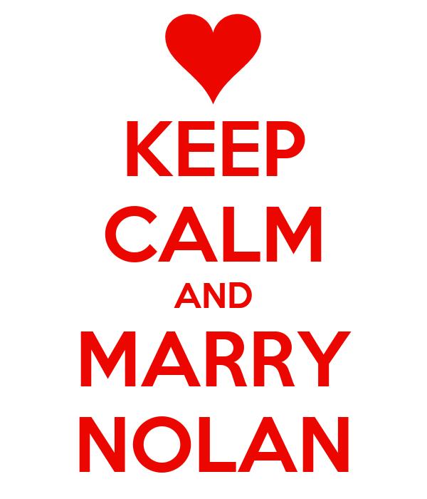 KEEP CALM AND MARRY NOLAN