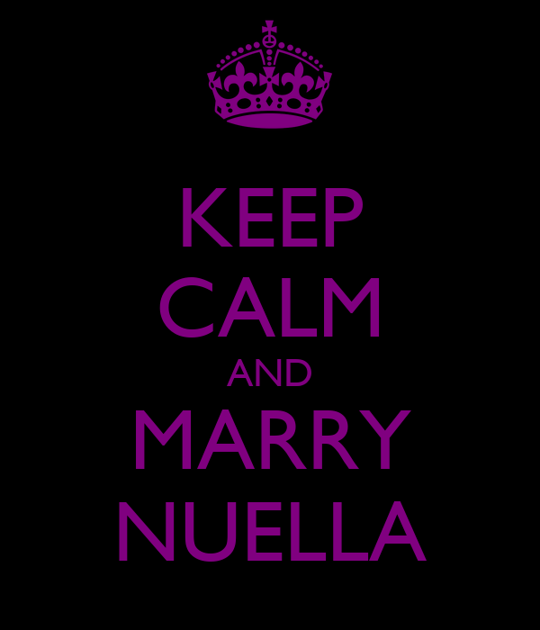 KEEP CALM AND MARRY NUELLA