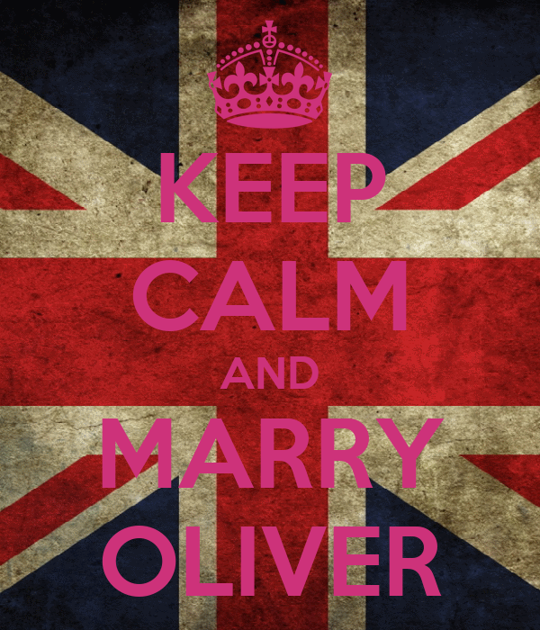 KEEP CALM AND MARRY OLIVER