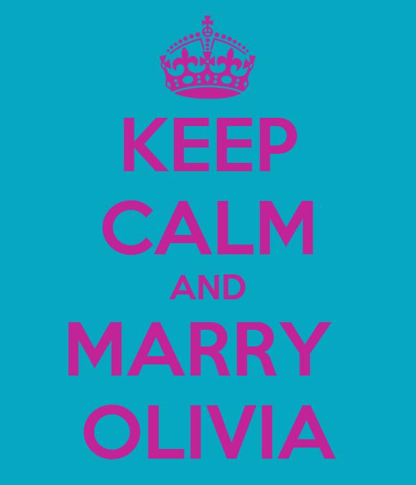 KEEP CALM AND MARRY  OLIVIA