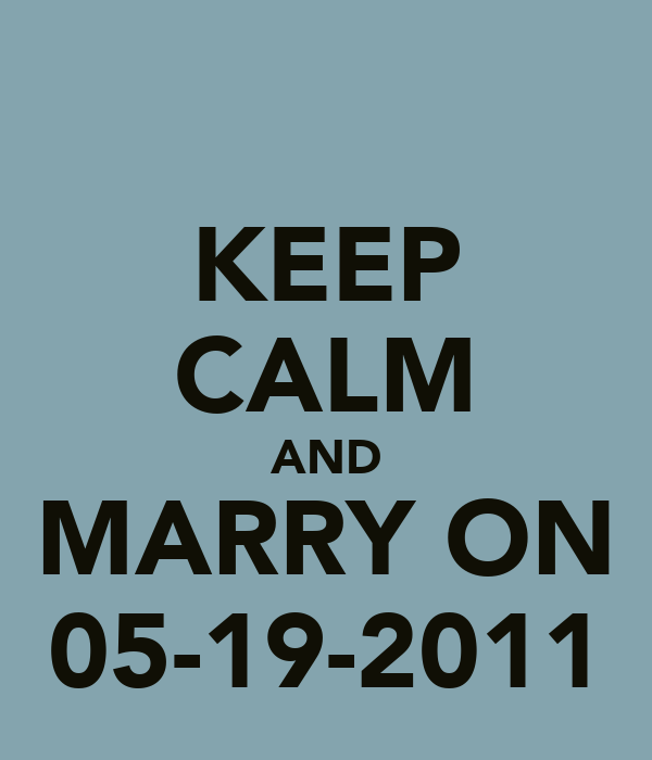 KEEP CALM AND MARRY ON 05-19-2011