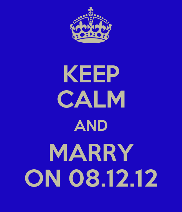 KEEP CALM AND MARRY ON 08.12.12