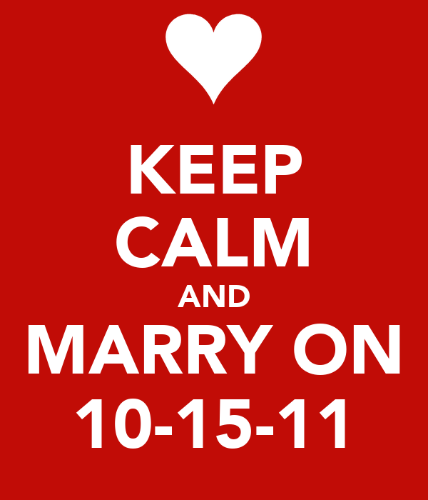 KEEP CALM AND MARRY ON 10-15-11