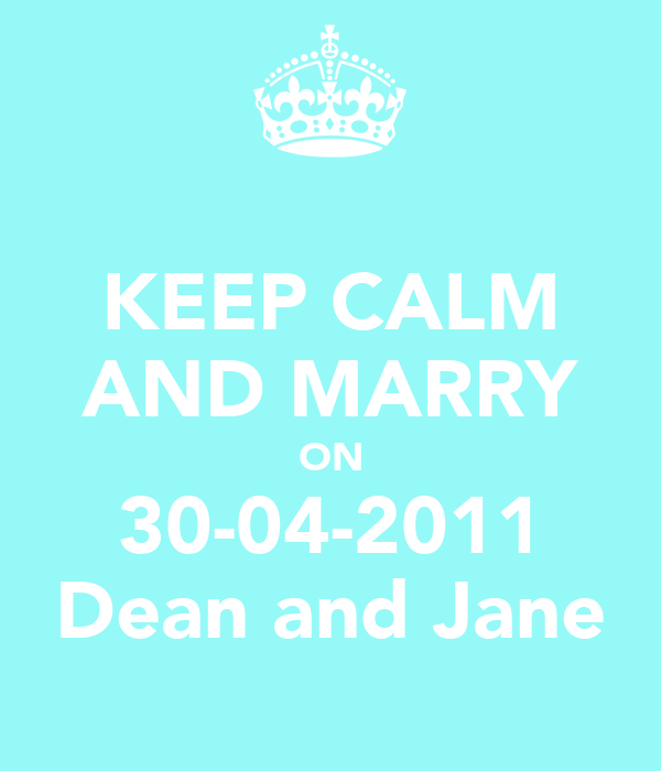 KEEP CALM AND MARRY ON 30-04-2011 Dean and Jane