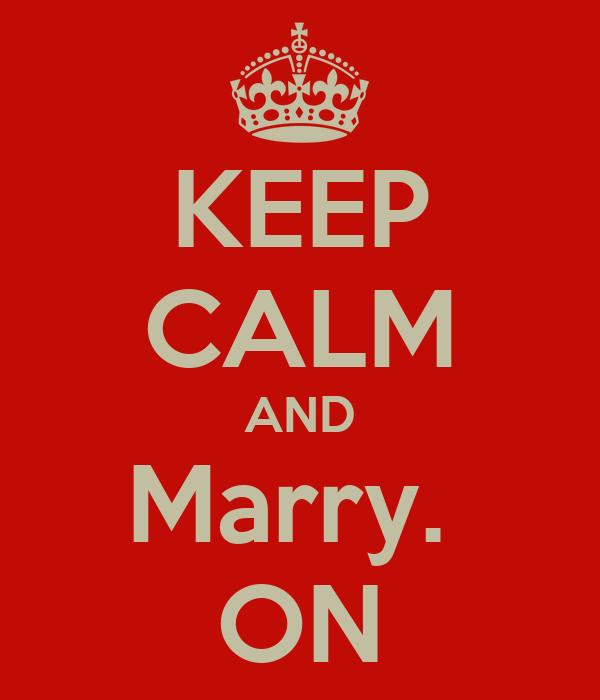 KEEP CALM AND Marry.  ON
