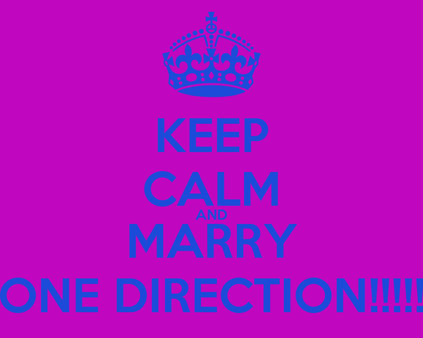 KEEP CALM AND MARRY ONE DIRECTION!!!!!