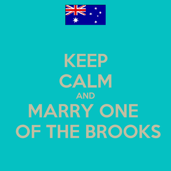 KEEP CALM AND MARRY ONE   OF THE BROOKS