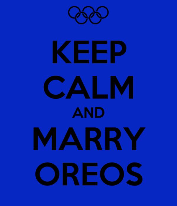 KEEP CALM AND MARRY OREOS