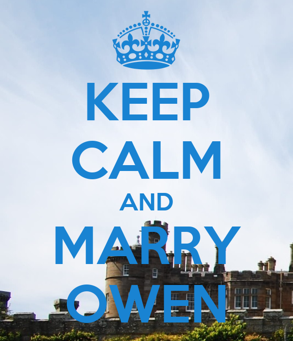 KEEP CALM AND MARRY OWEN