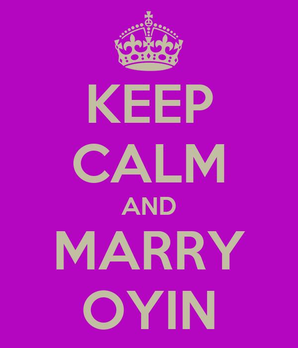 KEEP CALM AND MARRY OYIN