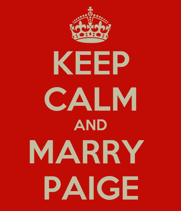 KEEP CALM AND MARRY  PAIGE