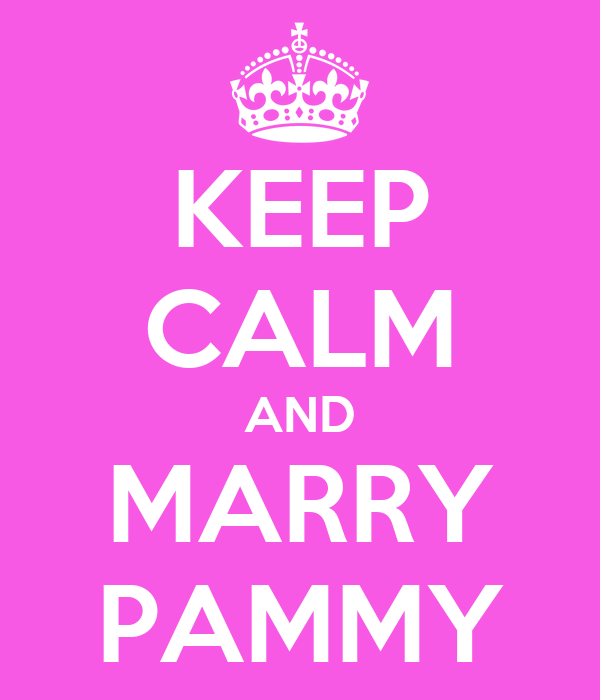 KEEP CALM AND MARRY PAMMY