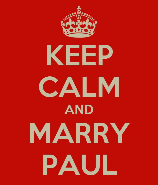 KEEP CALM AND MARRY PAUL