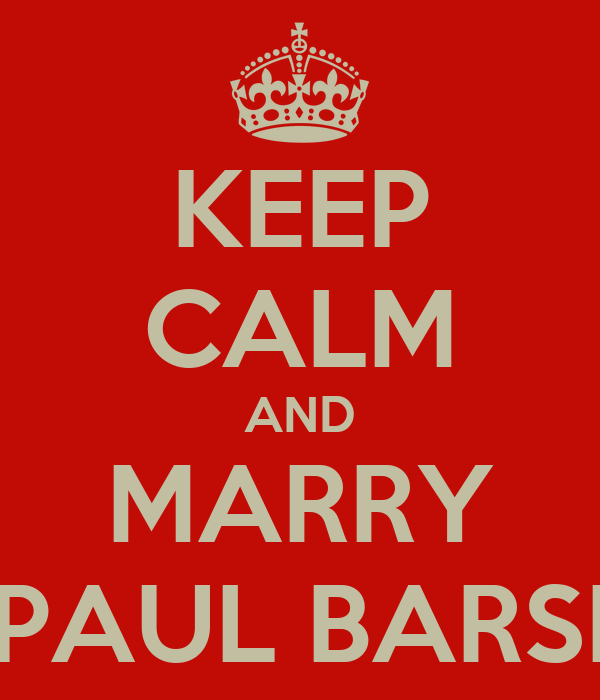 KEEP CALM AND MARRY PAUL BARSI