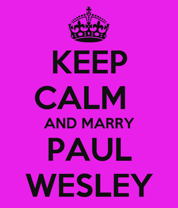 KEEP CALM   AND MARRY PAUL WESLEY