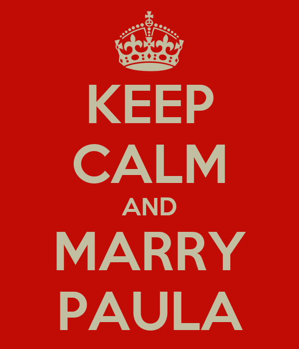 KEEP CALM AND MARRY PAULA