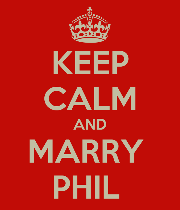 KEEP CALM AND MARRY  PHIL