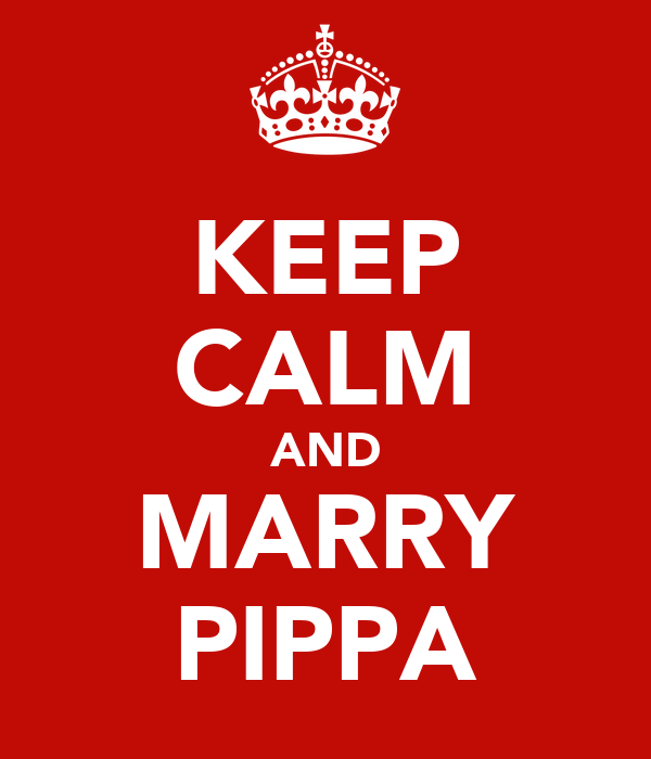 KEEP CALM AND MARRY PIPPA