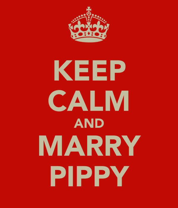 KEEP CALM AND MARRY PIPPY