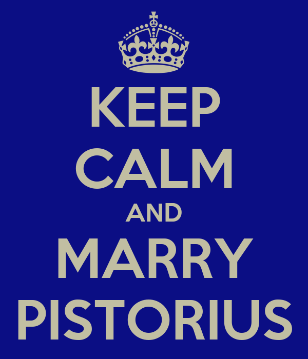 KEEP CALM AND MARRY PISTORIUS