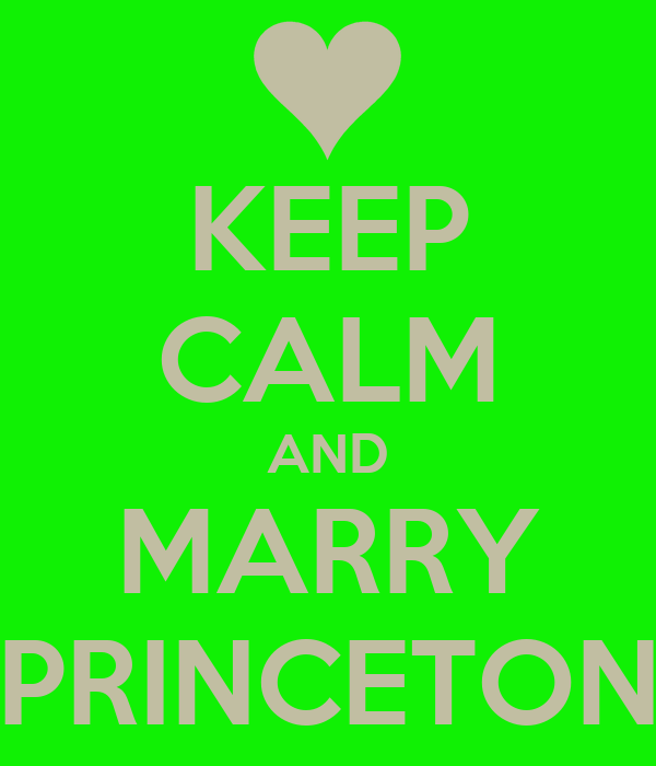 KEEP CALM AND MARRY PRINCETON