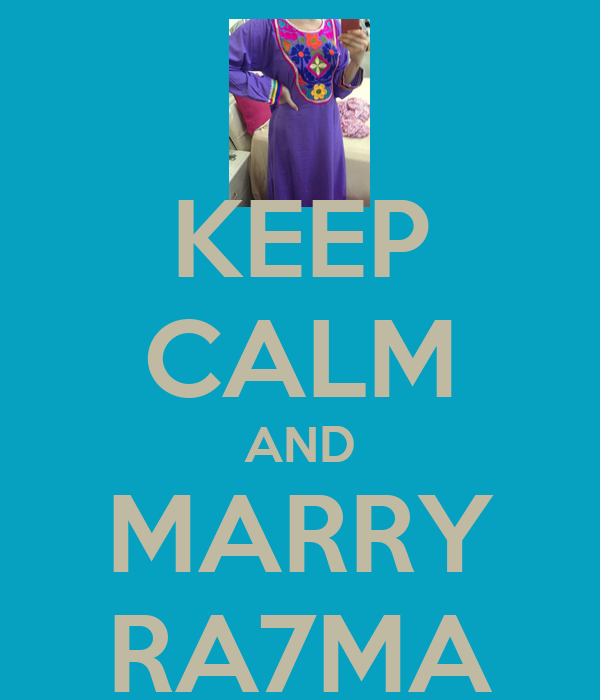 KEEP CALM AND MARRY RA7MA