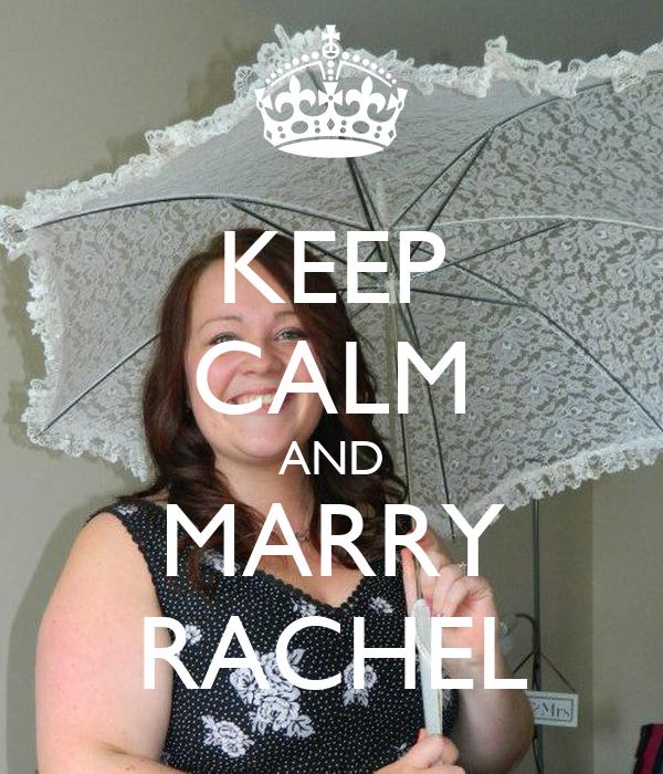 KEEP CALM AND MARRY RACHEL