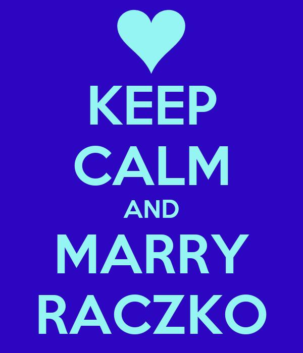 KEEP CALM AND MARRY RACZKO