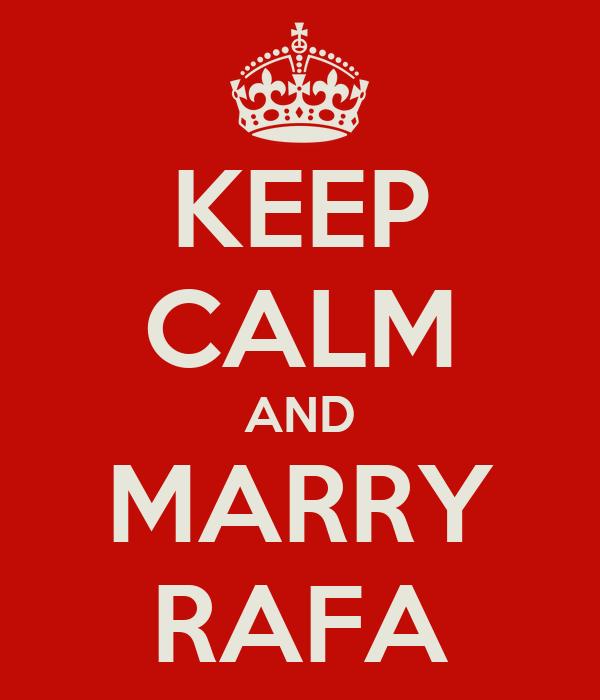 KEEP CALM AND MARRY RAFA