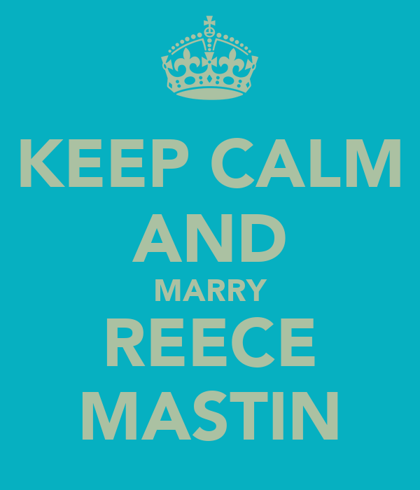 KEEP CALM AND MARRY REECE MASTIN