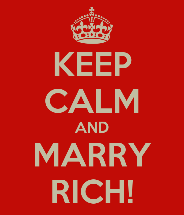 KEEP CALM AND MARRY RICH!