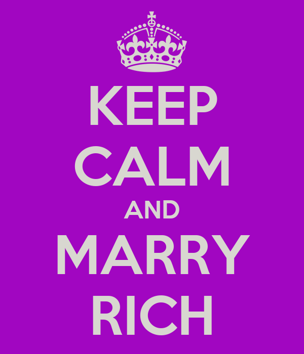 KEEP CALM AND MARRY RICH