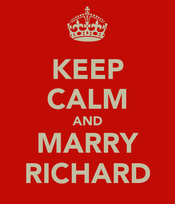KEEP CALM AND MARRY RICHARD