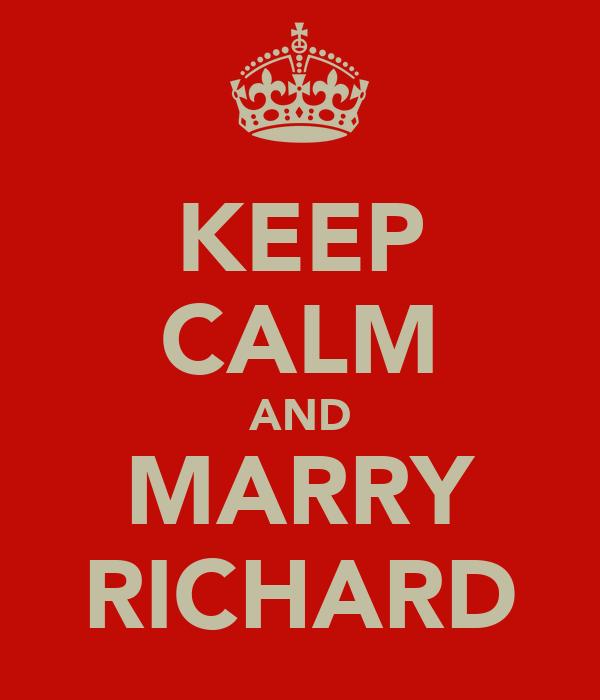 KEEP CALM AND MARRY RICHARD