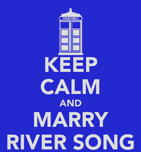 KEEP CALM AND MARRY RIVER SONG